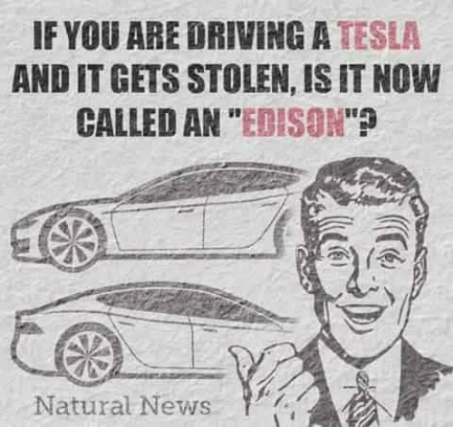 "If your Tesla gets stolen is it now called and ""Edison""?"